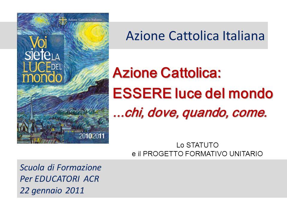 Azione Cattolica Italiana Azione Cattolica: ESSERE luce del mondo...chi, dove, quando, come.