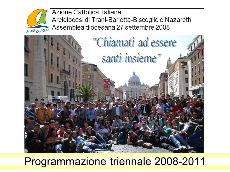 Azione Cattolica Italiana Arcidiocesi di Trani-Barletta-Bisceglie e Nazareth Assemblea diocesana 27 settembre 2008 Programmazione triennale 2008-2011