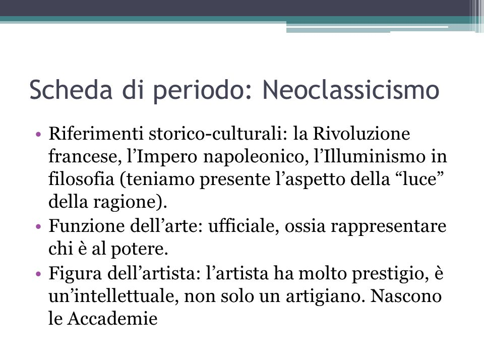 Scheda di periodo: Neoclassicismo Committenza: principalmente sovrani o persone vicine ai sovrani Elementi stilistici generali: recupero dellarte classica attraverso lIMITAZIONE (cfr.