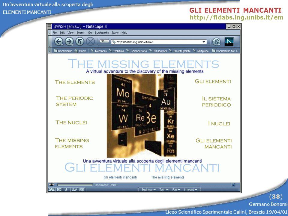 Unavventura virtuale alla scoperta degli ELEMENTI MANCANTI Germano Bonomi Liceo Scientifico Sperimentale Calini, Brescia 19/04/01 (38) GLI ELEMENTI MANCANTI http://fidabs.ing.unibs.it/em