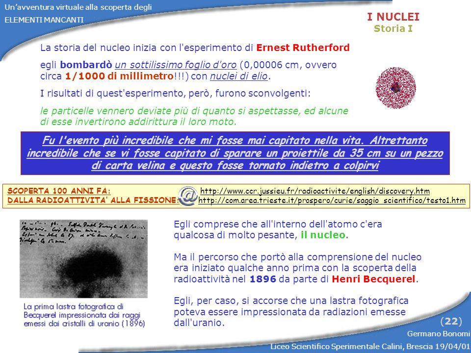 Unavventura virtuale alla scoperta degli ELEMENTI MANCANTI Germano Bonomi Liceo Scientifico Sperimentale Calini, Brescia 19/04/01 (33) GLI ELEMENTI MANCANTI Promezio L elemento con numero atomico 61 fu predetto da Branner nel 1902.