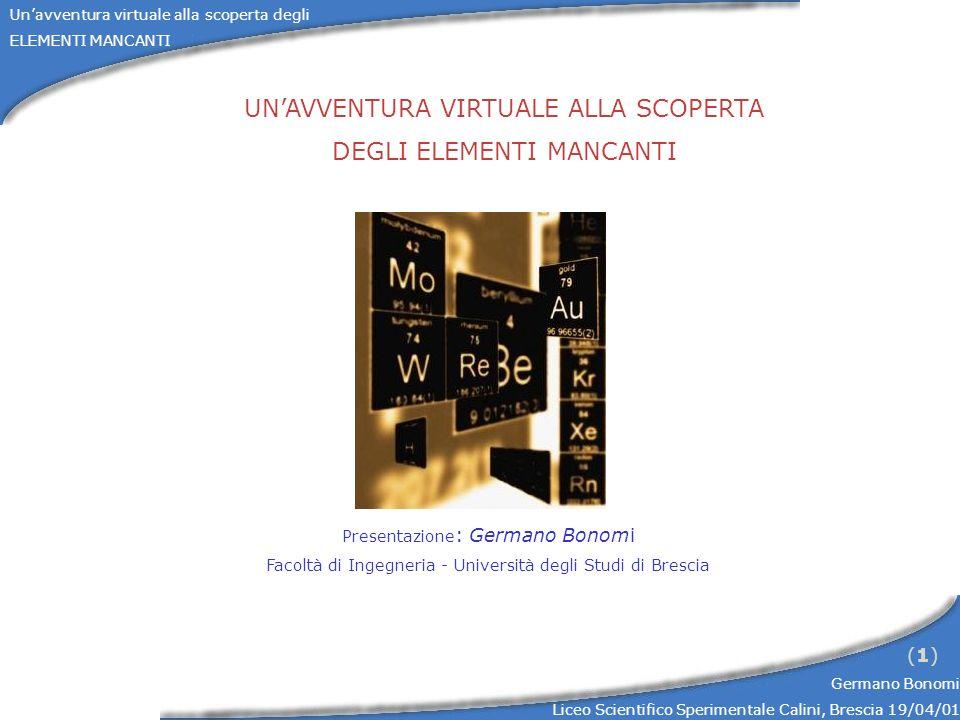 Unavventura virtuale alla scoperta degli ELEMENTI MANCANTI Germano Bonomi Liceo Scientifico Sperimentale Calini, Brescia 19/04/01 (1)(1) UNAVVENTURA V