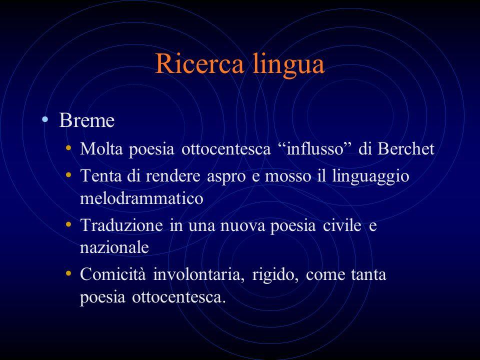 Ricerca lingua Breme Molta poesia ottocentesca influsso di Berchet Tenta di rendere aspro e mosso il linguaggio melodrammatico Traduzione in una nuova