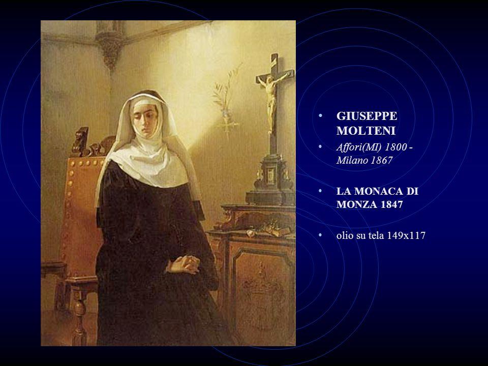 GIUSEPPE MOLTENI Affori(MI) 1800 - Milano 1867 LA MONACA DI MONZA 1847 olio su tela 149x117