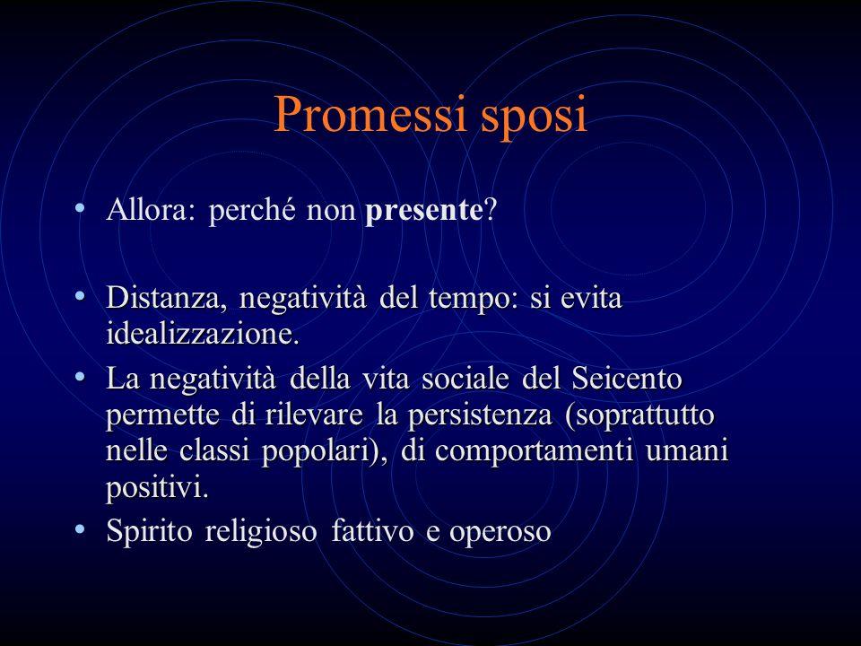 Promessi sposi Allora: perché non presente? Distanza, negatività del tempo: si evita idealizzazione. Distanza, negatività del tempo: si evita idealizz