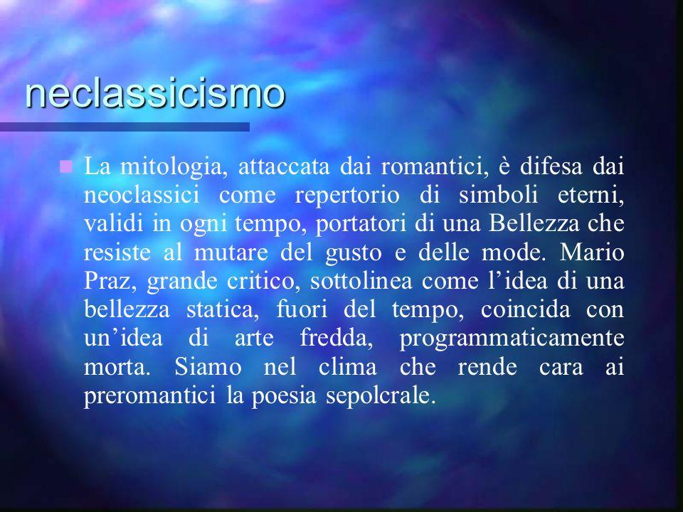 neclassicismo La mitologia, attaccata dai romantici, è difesa dai neoclassici come repertorio di simboli eterni, validi in ogni tempo, portatori di un