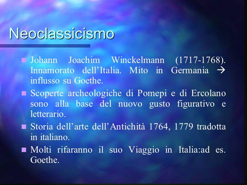Neoclassicismo Johann Joachim Winckelmann (1717-1768). Innamorato dellItalia. Mito in Germania influsso su Goethe. Scoperte archeologiche di Pomepi e
