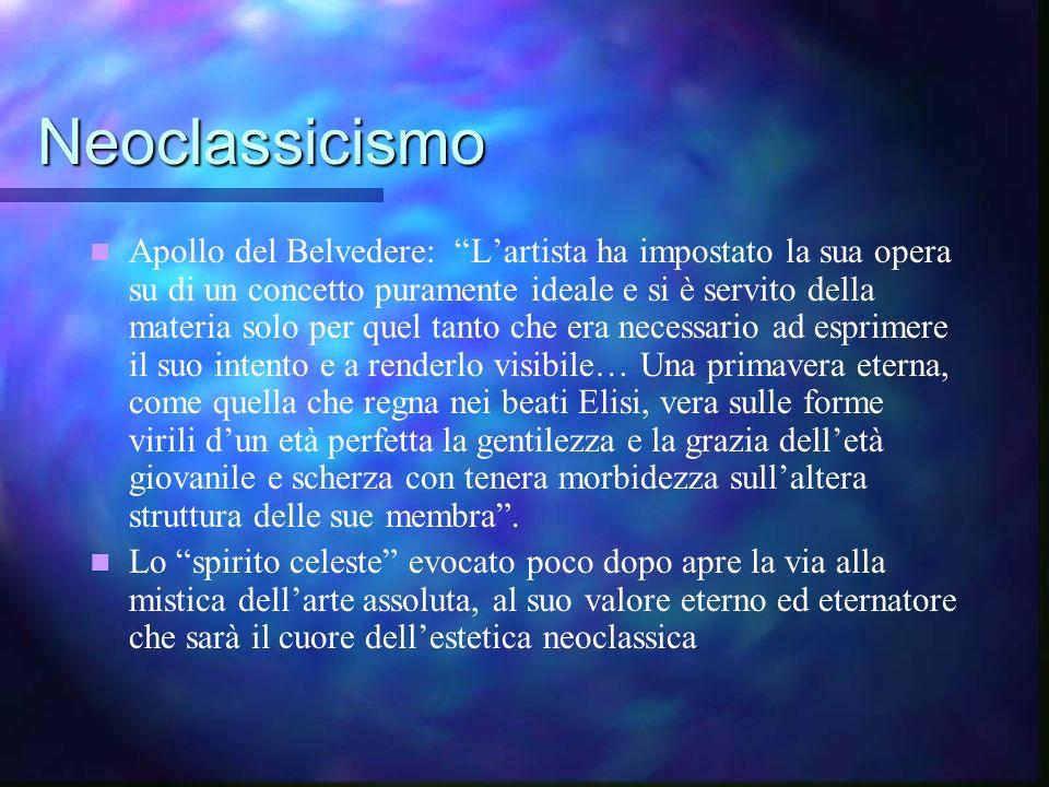Neoclassicismo Apollo del Belvedere: Lartista ha impostato la sua opera su di un concetto puramente ideale e si è servito della materia solo per quel