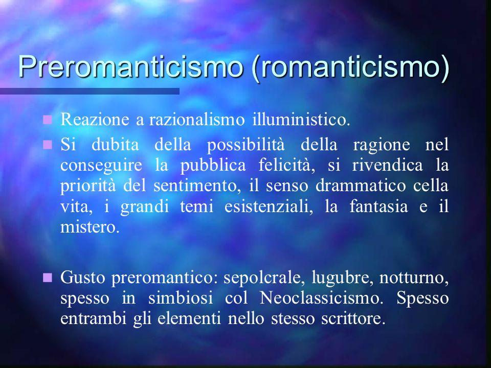 Preromanticismo (romanticismo) Reazione a razionalismo illuministico. Si dubita della possibilità della ragione nel conseguire la pubblica felicità, s