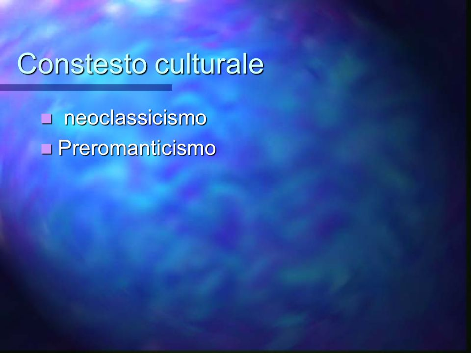 Constesto culturale neoclassicismo neoclassicismo Preromanticismo Preromanticismo