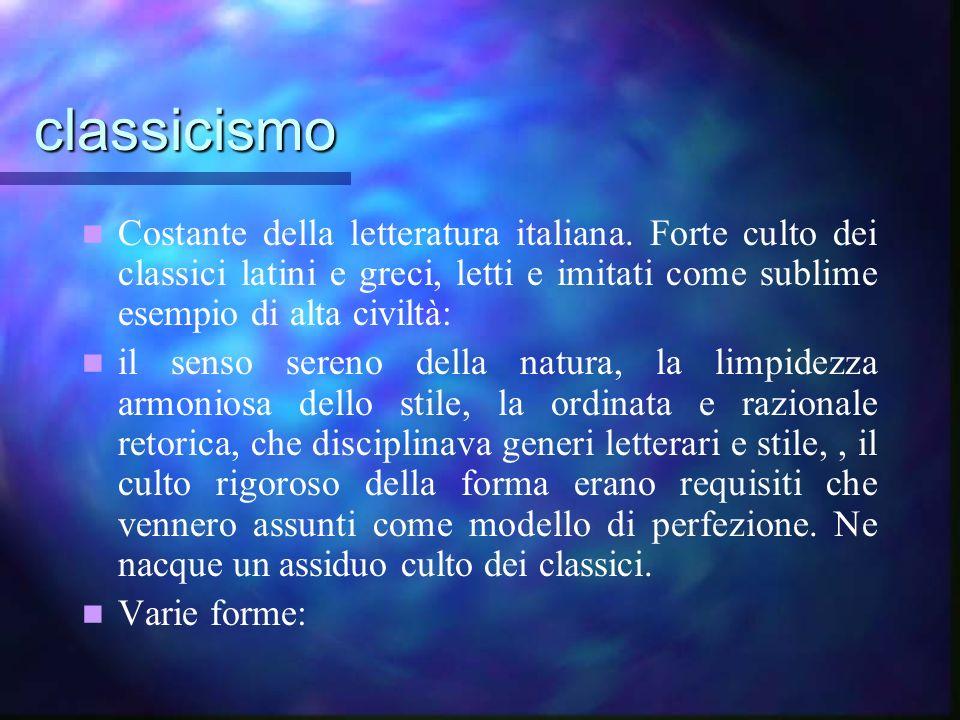 classicismo Costante della letteratura italiana. Forte culto dei classici latini e greci, letti e imitati come sublime esempio di alta civiltà: il sen