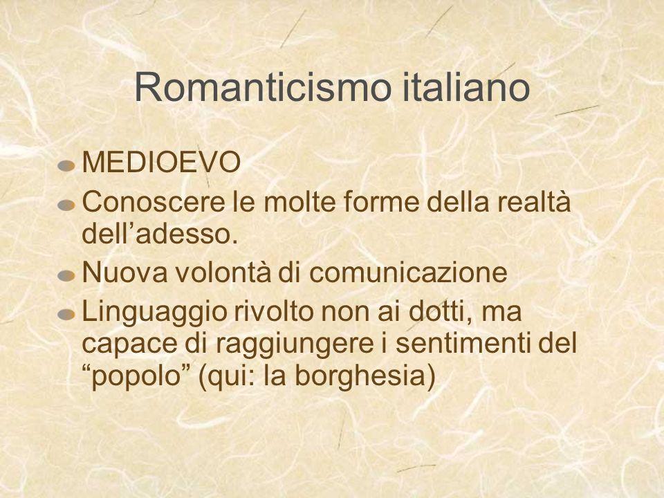 Romanticismo italiano MEDIOEVO Conoscere le molte forme della realtà delladesso. Nuova volontà di comunicazione Linguaggio rivolto non ai dotti, ma ca
