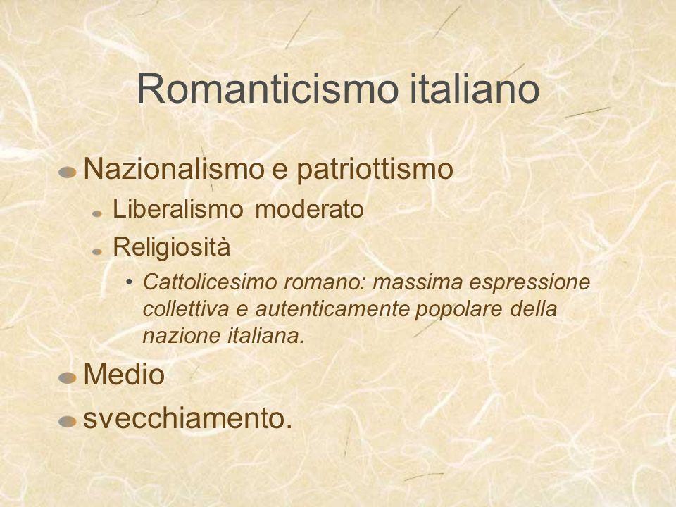 Romanticismo italiano Nazionalismo e patriottismo Liberalismo moderato Religiosità Cattolicesimo romano: massima espressione collettiva e autenticamen