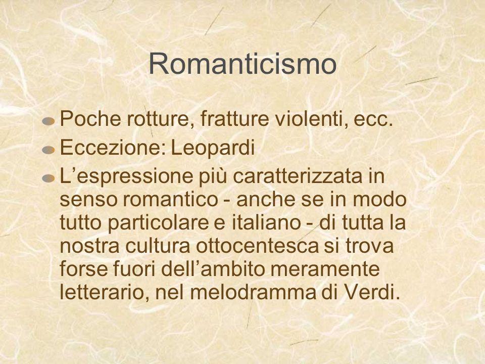 Romanticismo Poche rotture, fratture violenti, ecc. Eccezione: Leopardi Lespressione più caratterizzata in senso romantico - anche se in modo tutto pa