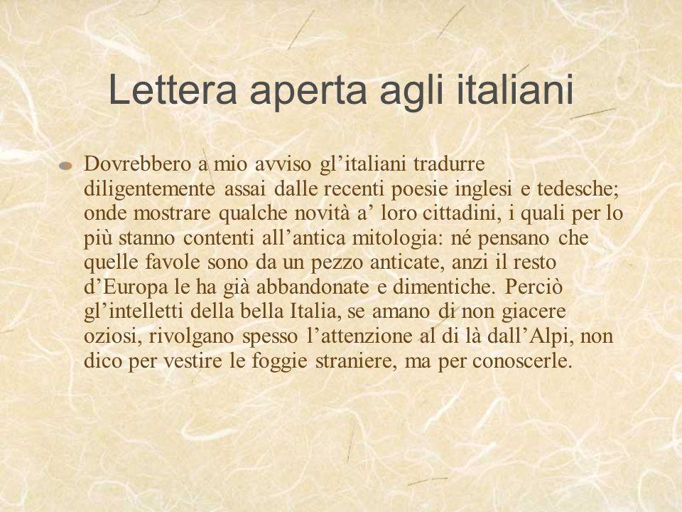 Lettera aperta agli italiani Dovrebbero a mio avviso glitaliani tradurre diligentemente assai dalle recenti poesie inglesi e tedesche; onde mostrare q