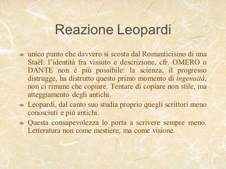 Reazione Leopardi unico punto che davvero si scosta dal Romanticismo di una Staël: lidentità fra vissuto e descrizione, cfr. OMERO o DANTE non è più p