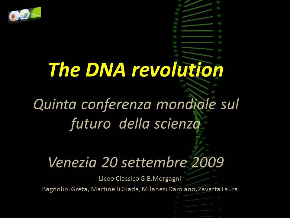 The DNA revolution Quinta conferenza mondiale sul futuro della scienza Venezia 20 settembre 2009 Liceo Classico G.B.Morgagni Bagnolini Greta, Martinel