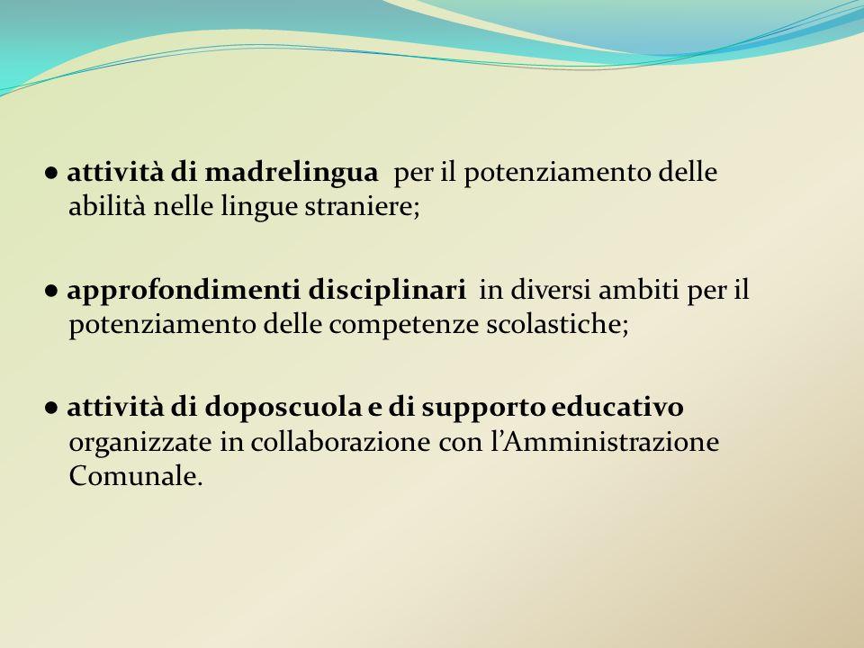 attività di madrelingua per il potenziamento delle abilità nelle lingue straniere; approfondimenti disciplinari in diversi ambiti per il potenziamento