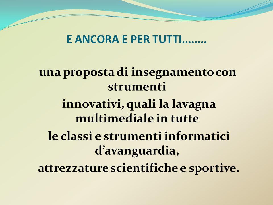 E ANCORA E PER TUTTI........ una proposta di insegnamento con strumenti innovativi, quali la lavagna multimediale in tutte le classi e strumenti infor