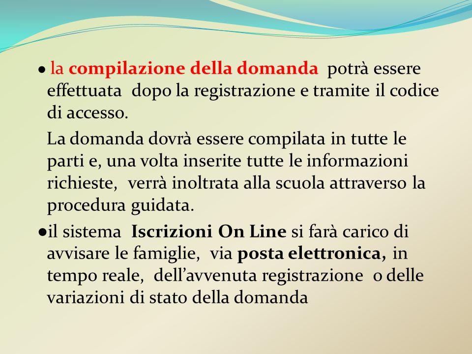 la compilazione della domanda potrà essere effettuata dopo la registrazione e tramite il codice di accesso. La domanda dovrà essere compilata in tutte