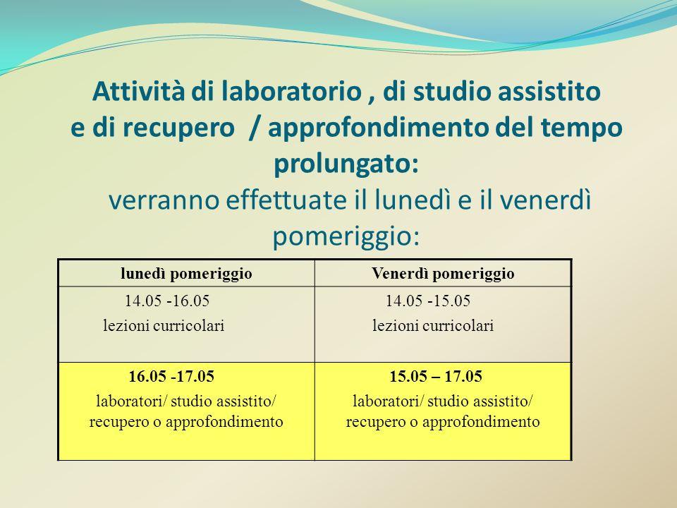 lunedì pomeriggioVenerdì pomeriggio 14.05 -16.05 lezioni curricolari 14.05 -15.05 lezioni curricolari 16.05 -17.05 laboratori/ studio assistito/ recup