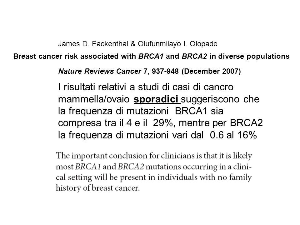 I risultati relativi a studi di casi di cancro mammella/ovaio sporadici suggeriscono che la frequenza di mutazioni BRCA1 sia compresa tra il 4 e il 29