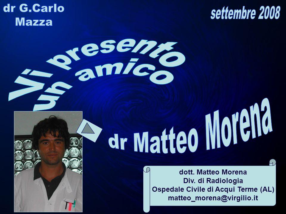 dott. Matteo Morena Div. di Radiologia Ospedale Civile di Acqui Terme (AL) matteo_morena@virgilio.it