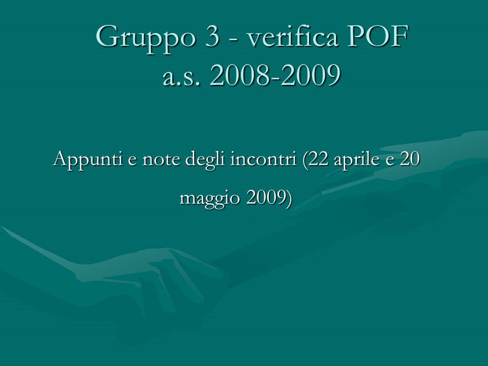 Gruppo 3 - verifica POF a.s. 2008-2009 Appunti e note degli incontri (22 aprile e 20 maggio 2009)