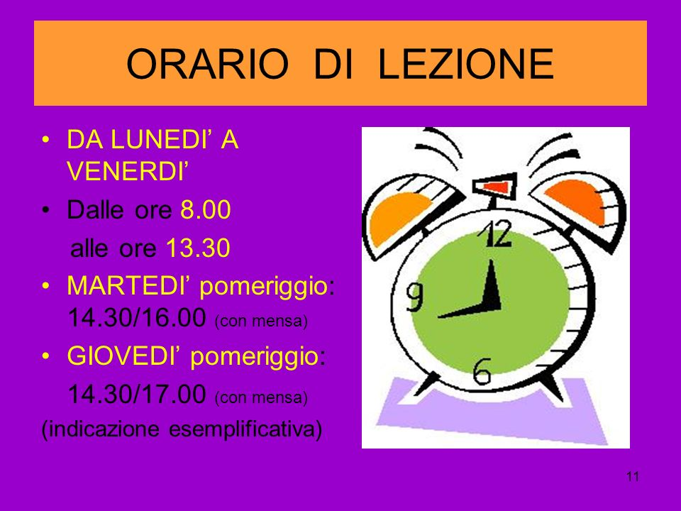 11 ORARIO DI LEZIONE DA LUNEDI A VENERDI Dalle ore 8.00 alle ore 13.30 MARTEDI pomeriggio: 14.30/16.00 (con mensa) GIOVEDI pomeriggio: 14.30/17.00 (con mensa) (indicazione esemplificativa)