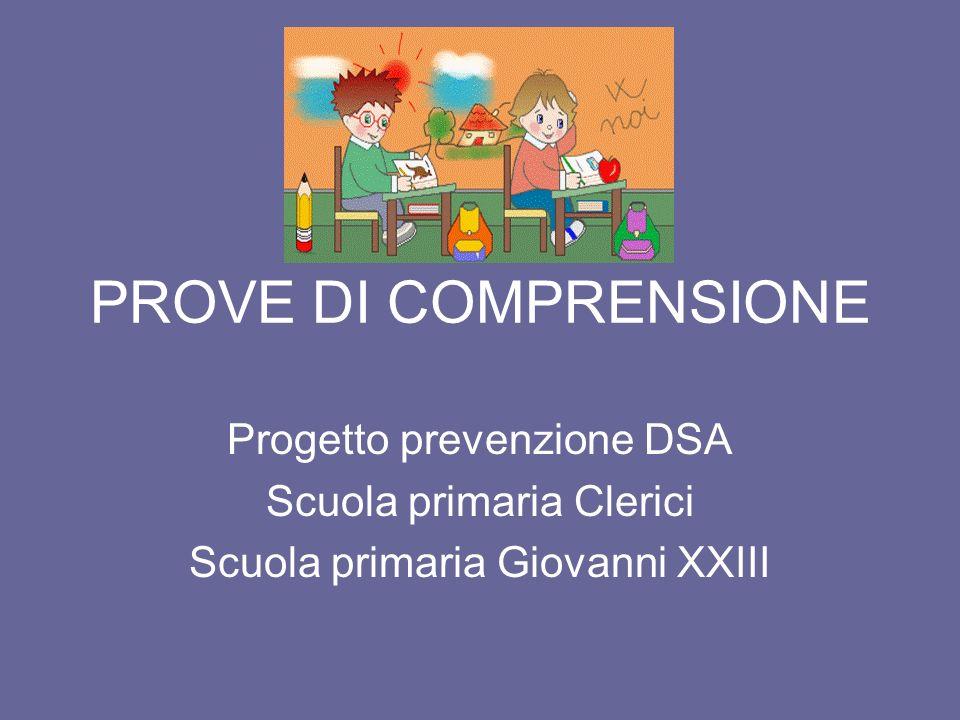 PROVE DI COMPRENSIONE Progetto prevenzione DSA Scuola primaria Clerici Scuola primaria Giovanni XXIII