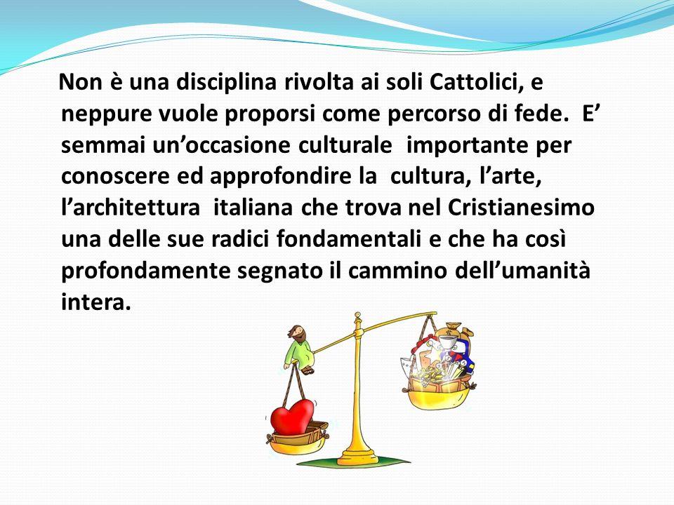 Non è una disciplina rivolta ai soli Cattolici, e neppure vuole proporsi come percorso di fede. E semmai unoccasione culturale importante per conoscer