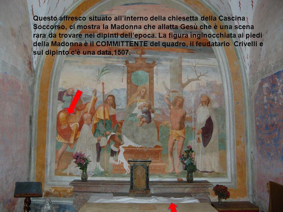 Questo affresco situato allinterno della chiesetta della Cascina Soccorso, ci mostra la Madonna che allatta Gesù che è una scena rara da trovare nei dipinti dellepoca.