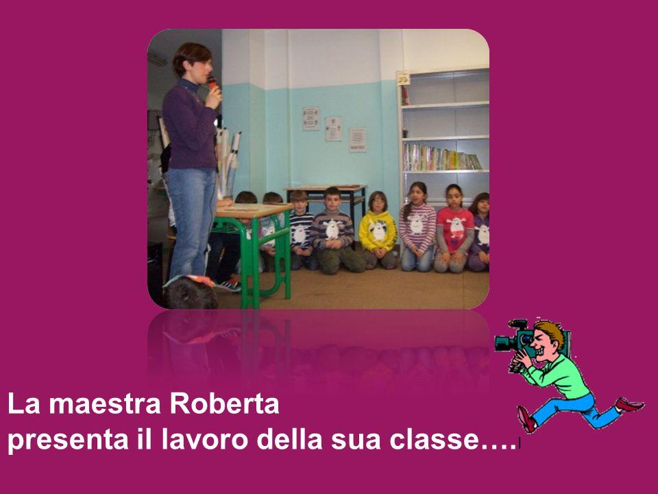 La maestra Roberta presenta il lavoro della sua classe…. I