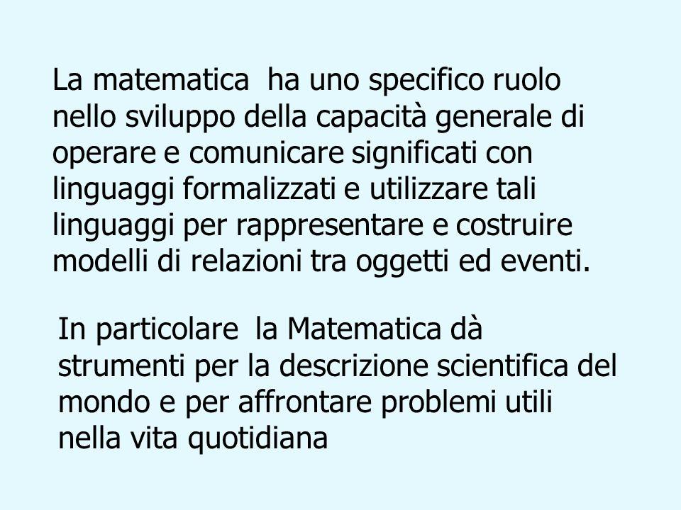 La matematica ha uno specifico ruolo nello sviluppo della capacità generale di operare e comunicare significati con linguaggi formalizzati e utilizzar