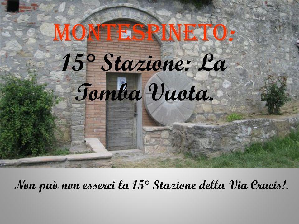 MONTESPINETO : 15° Stazione: La Tomba Vuota. Non può non esserci la 15° Stazione della Via Crucis!.