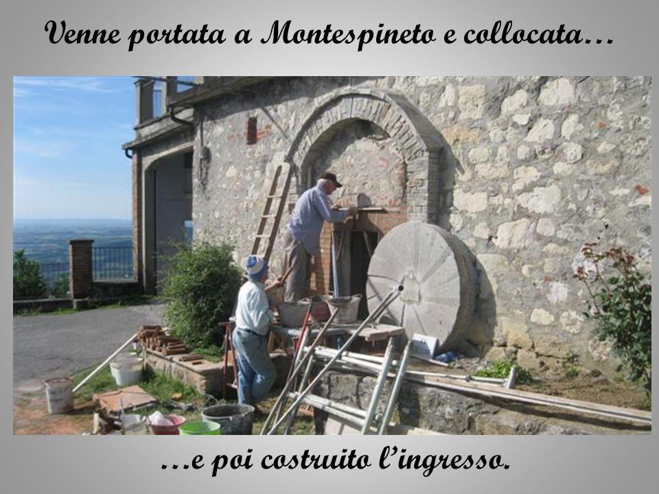 Venne portata a Montespineto e collocata… …e poi costruito lingresso.