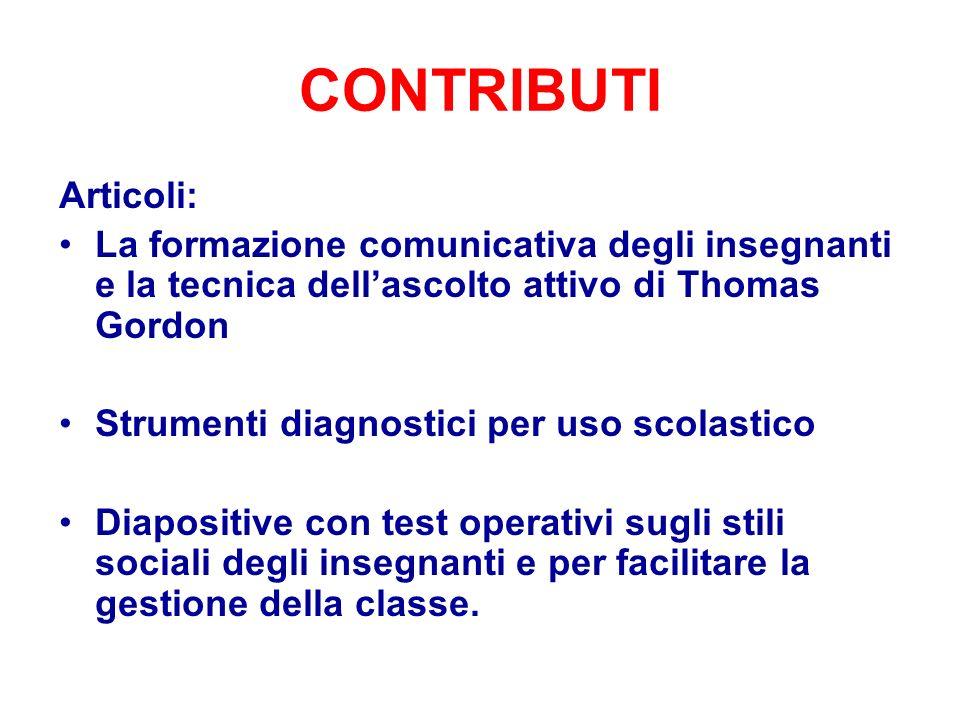 CONTRIBUTI Articoli: La formazione comunicativa degli insegnanti e la tecnica dellascolto attivo di Thomas Gordon Strumenti diagnostici per uso scolas