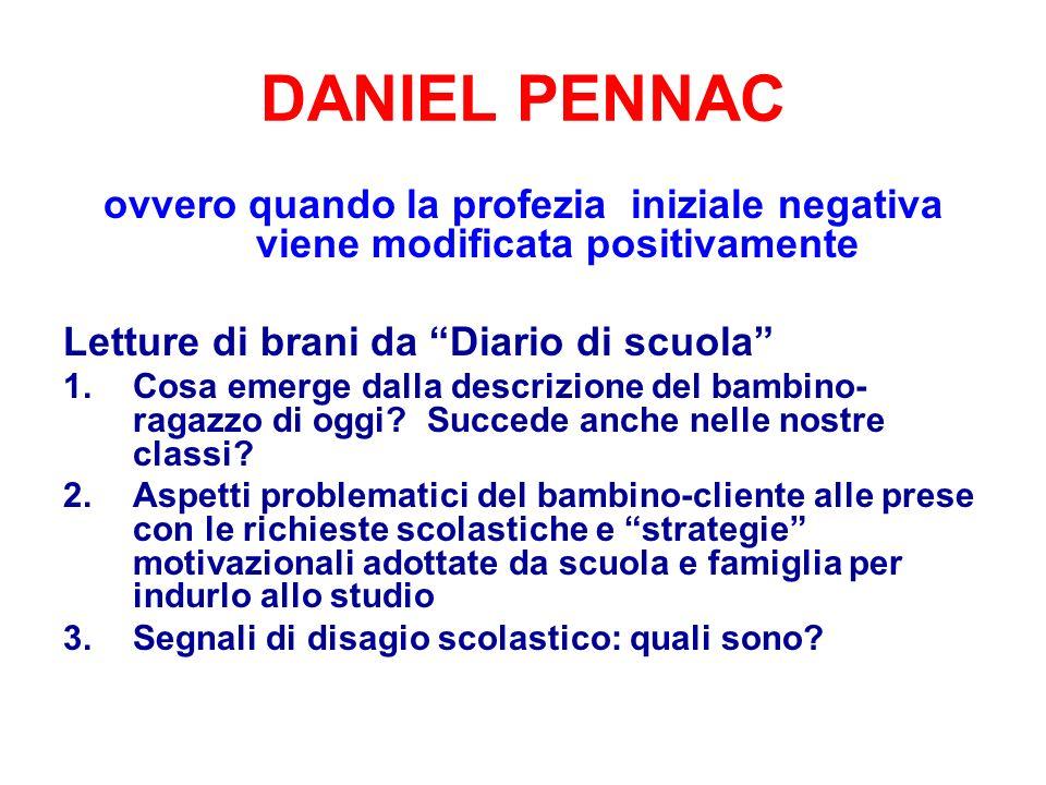 DANIEL PENNAC ovvero quando la profezia iniziale negativa viene modificata positivamente Letture di brani da Diario di scuola 1.Cosa emerge dalla desc