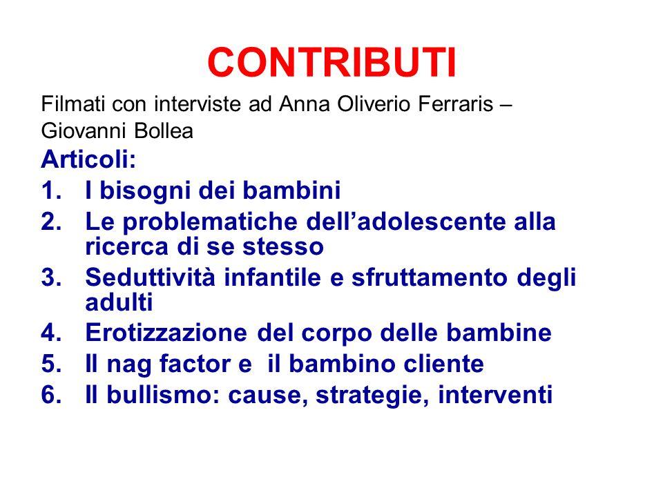 CONTRIBUTI Filmati con interviste ad Anna Oliverio Ferraris – Giovanni Bollea Articoli: 1.I bisogni dei bambini 2.Le problematiche delladolescente all