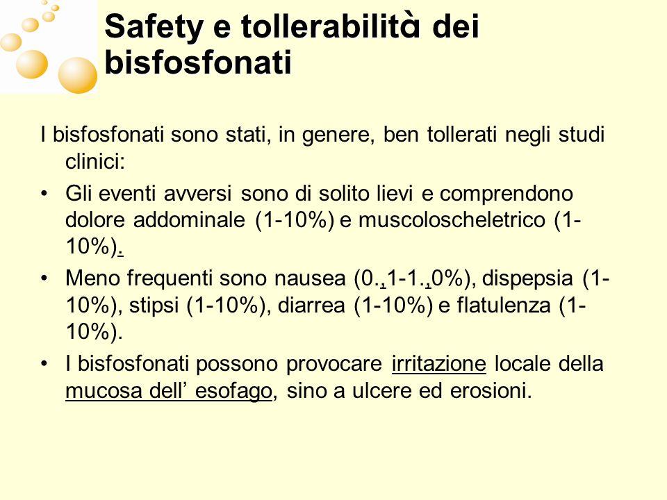 Safety e tollerabilit à dei bisfosfonati I bisfosfonati sono stati, in genere, ben tollerati negli studi clinici: Gli eventi avversi sono di solito li