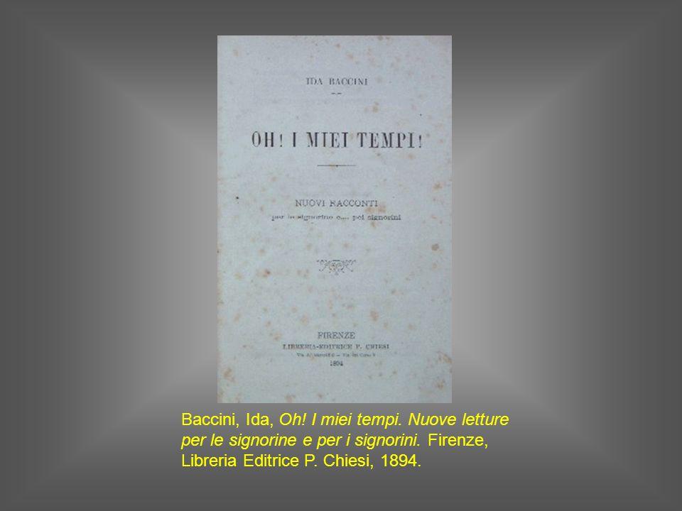 Baccini, Ida, Oh! I miei tempi. Nuove letture per le signorine e per i signorini. Firenze, Libreria Editrice P. Chiesi, 1894.
