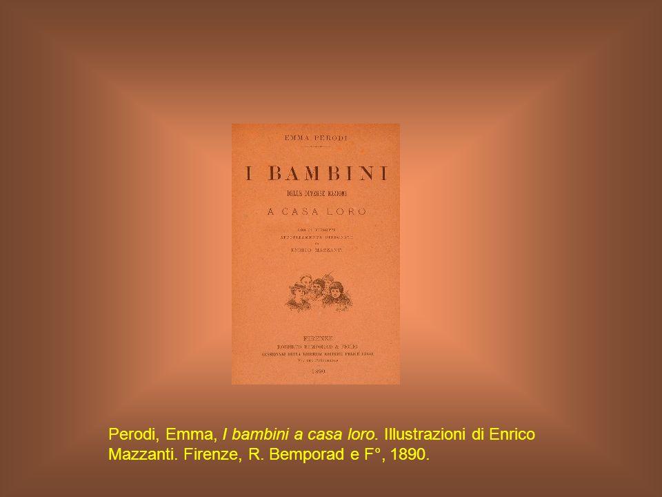 Perodi, Emma, I bambini a casa loro. Illustrazioni di Enrico Mazzanti. Firenze, R. Bemporad e F°, 1890.