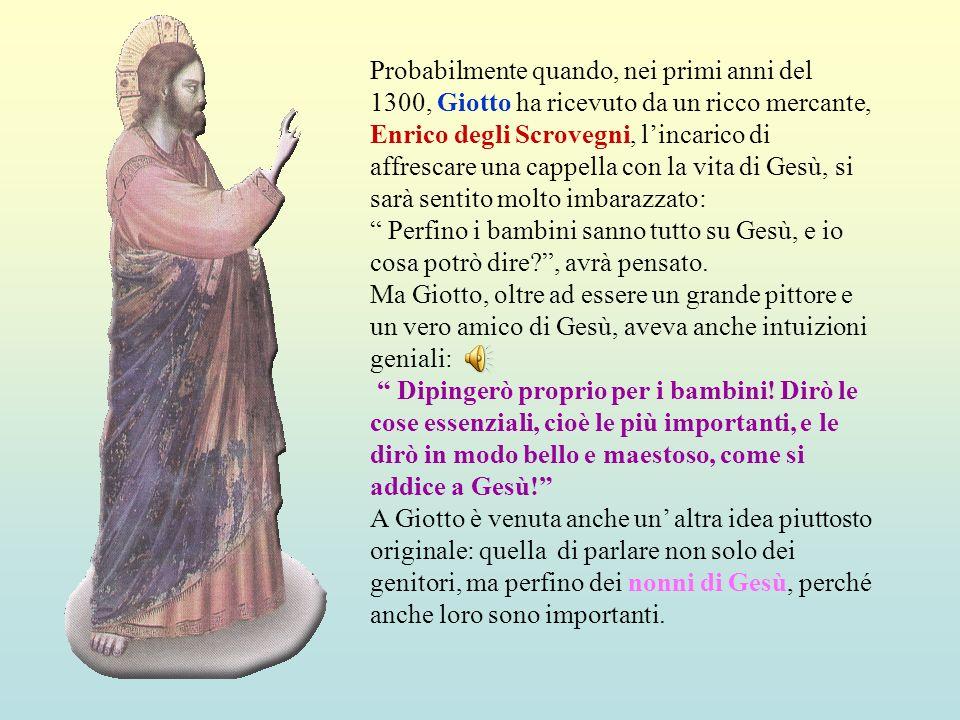 Probabilmente quando, nei primi anni del 1300, Giotto ha ricevuto da un ricco mercante, Enrico degli Scrovegni, lincarico di affrescare una cappella con la vita di Gesù, si sarà sentito molto imbarazzato: Perfino i bambini sanno tutto su Gesù, e io cosa potrò dire?, avrà pensato.