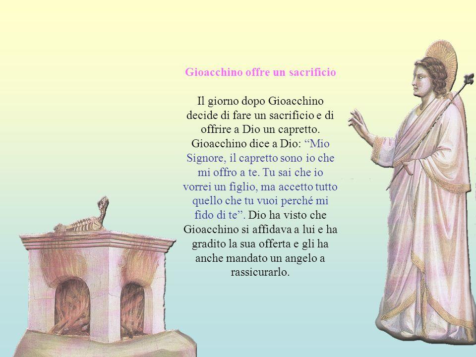 Gioacchino offre un sacrificio Il giorno dopo Gioacchino decide di fare un sacrificio e di offrire a Dio un capretto. Gioacchino dice a Dio: Mio Signo