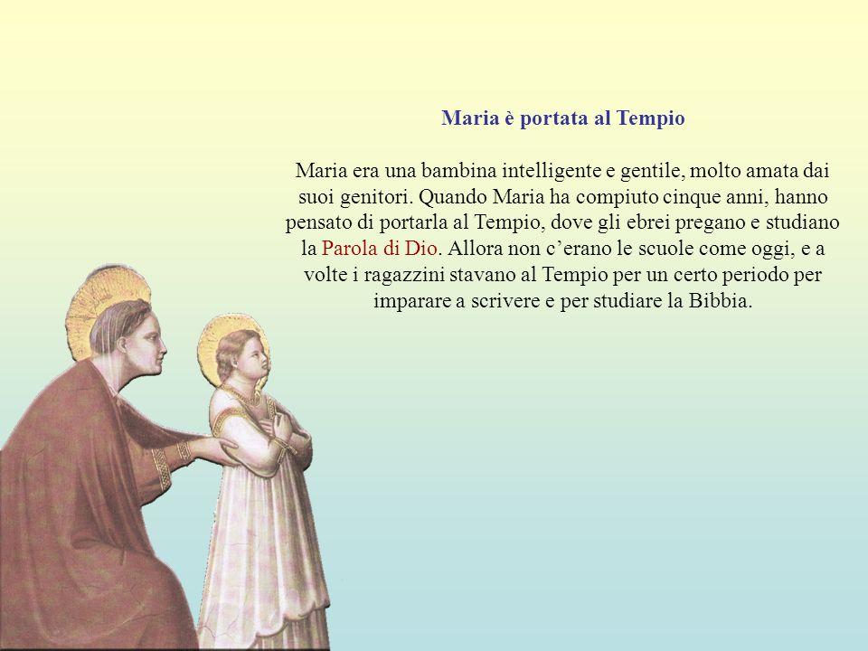 Maria è portata al Tempio Maria era una bambina intelligente e gentile, molto amata dai suoi genitori. Quando Maria ha compiuto cinque anni, hanno pen