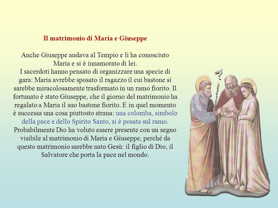 Il matrimonio di Maria e Giuseppe Anche Giuseppe andava al Tempio e lì ha conosciuto Maria e si è innamorato di lei. I sacerdoti hanno pensato di orga