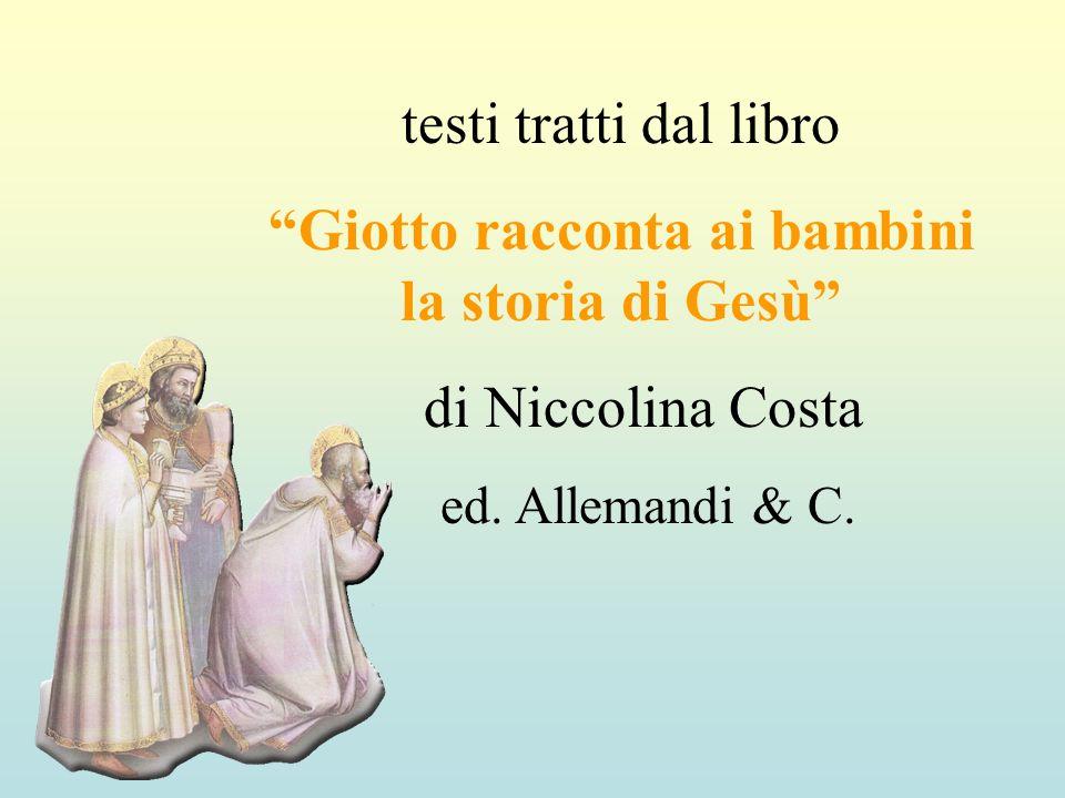 testi tratti dal libro Giotto racconta ai bambini la storia di Gesù di Niccolina Costa ed. Allemandi & C.