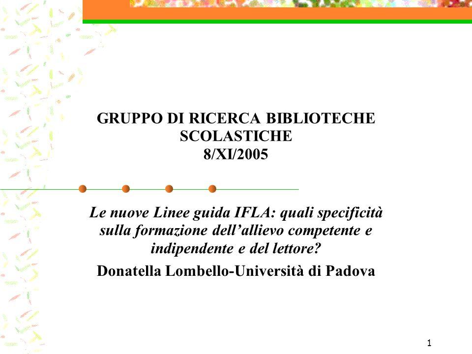 1 GRUPPO DI RICERCA BIBLIOTECHE SCOLASTICHE 8/XI/2005 Le nuove Linee guida IFLA: quali specificità sulla formazione dellallievo competente e indipendente e del lettore.
