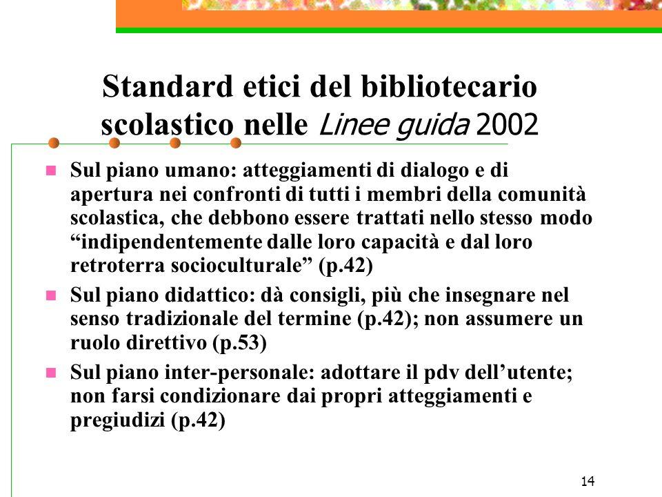 14 Standard etici del bibliotecario scolastico nelle Linee guida 2002 Sul piano umano: atteggiamenti di dialogo e di apertura nei confronti di tutti i