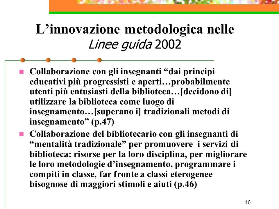 16 Linnovazione metodologica nelle Linee guida 2002 Collaborazione con gli insegnanti dai principi educativi più progressisti e aperti…probabilmente u